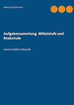 Aufgabensammlung Mittelstufe und Realschule - Marco Schuchmann - E-Book