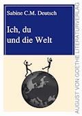 Ich, du und die Welt - Sabine C. M. Deutsch - E-Book