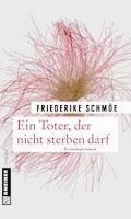 Ein Toter, der nicht sterben darf - Friederike Schmöe - E-Book