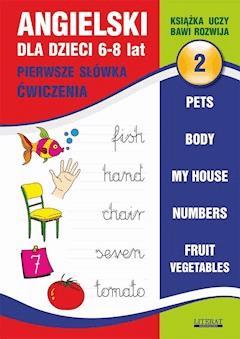 Angielski dla dzieci 2. Pierwsze słówka. Ćwiczenia. 6-8 lat. Pets. Body. My house. Numbers. Fruit. Vegetables - Joanna Bednarska - ebook