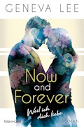 Now and Forever - Weil ich dich liebe - Geneva Lee - E-Book
