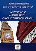 Last week czy the last week. Wszystko o angielskich okolicznikach czasu - Radosław Więckowski - ebook