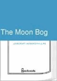 The Moon Bog - Howard Phillips Lovecraft - ebook