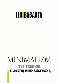 Minimalizm. Żyj godnie z filozofią minimalistyczną - Leo Babauta - ebook