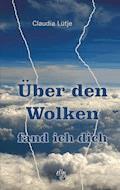Über den Wolken fand ich dich - Claudia Lütje - E-Book