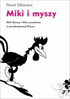 Miki i myszy. Walt Disney i film rysunkowy w przedwojennej Polsce - Paweł Sitkiewicz - ebook