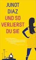 Und so verlierst du sie - Junot Díaz - E-Book