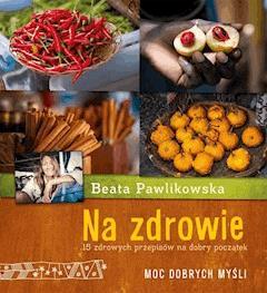 Na zdrowie. Moc dobrych myśli - Beata Pawlikowska - ebook