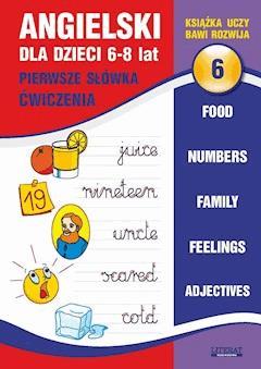 Angielski dla dzieci 6. Pierwsze słówka. Ćwiczenia. 6-8 lat. Food. Numbers. Family. Feelings. Adjectives - Joanna Bednarska - ebook
