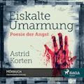 Eiskalte Umarmung - Poesie der Angst - Astrid Korten - Hörbüch
