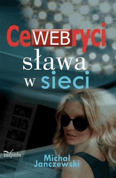 CeWEBryci – sława w sieci - Tylko w Legimi możesz przeczytać ten tytuł przez 7 dni za darmo. - Michał Janczewski