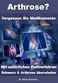 Arthrose? – Vergessen Sie Medikamente – Mit natürlichen Heilverfahren Schmerz & Arthrose überwinden - Dr. Klaus Bertram - E-Book