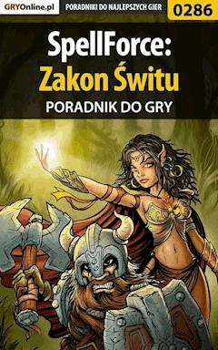 "SpellForce: Zakon Świtu - poradnik do gry - Jacek ""Stranger"" Hałas - ebook"