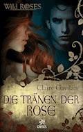 Die Tränen der Rose - Claire Gavilan - E-Book