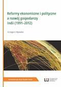 Reformy ekonomiczne i polityczne a rozwój gospodarczy Indii (1991–2012) - Grzegorz Bywalec - ebook