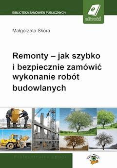 Remonty – jak szybko i bezpiecznie zamówić wykonanie robót budowlanych - Małgorzata Skóra - ebook