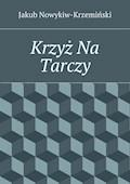 Krzyż Na Tarczy - Jakub Nowykiw-Krzemiński - ebook