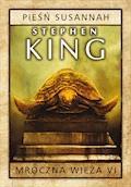 Mroczna wieża. Tom 6: Pieśń Susannah - Stephen King - ebook