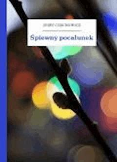 Śpiewny pocałunek - Czechowicz, Józef - ebook