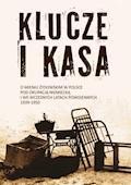 Klucze i Kasa. O mieniu żydowskim w Polsce pod okupacją niemiecką i we wczesnych latach powojennych, 1939-1950 - prof. Jan Grabowski, Prof. Barbara Engelking - ebook