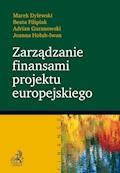 Zarządzanie finansami projektu europejskiego - Joanna Hołub-Iwan, Adrian Guranowski, Beata Filipiak - ebook