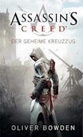 Assassin's Creed Band 3: Der geheime Kreuzzug - Oliver Bowden - E-Book
