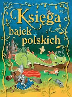 Księga bajek polskich - Opracowanie zbiorowe - ebook
