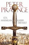 Ich, Maximilian, Kaiser der Welt - Peter Prange - E-Book + Hörbüch