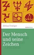 Der Mensch und seine Zeichen - Adrian Frutiger - E-Book