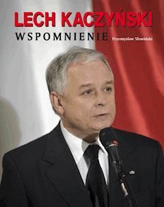 Lech Kaczyński. Wspomnienie - Przemysław Słowiński - ebook