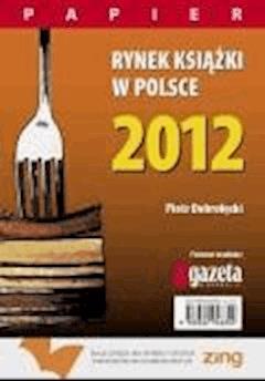 Rynek książki w Polsce 2012. Papier - Piotr Dobrołęcki - ebook