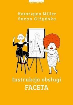 Instrukcja obsługi faceta - Katarzyna Miller, Suzan Giżyńska - ebook