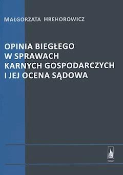Opinia biegłego w sprawach karnych gospodarczych i jej ocena sądowa - Małgorzata Hrehorowicz - ebook