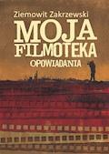 Moja filmoteka Opowiadania - Ziemowit Zakrzewski - ebook