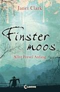 Finstermoos 1 - Aller Frevel Anfang - Janet Clark - E-Book