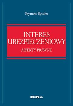 Interes ubezpieczeniowy. Aspekty prawne - Szymon Byczko - ebook
