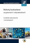Roboty budowlane w pytaniach i odpowiedziach – z praktyki zamawiających i wykonawców - Alicja Biegańska, Eliza Grodzka, Agata Smerd - ebook