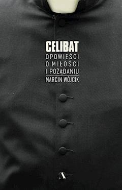 Celibat. Opowieści o miłości i pożądaniu - Marcin Wójcik - ebook + audiobook