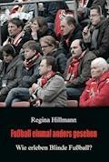Fußball einmal anders gesehen - Regina Hillmann - E-Book