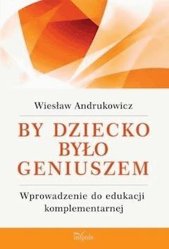 By dziecko było geniuszem - Wiesław Andrukowicz - ebook