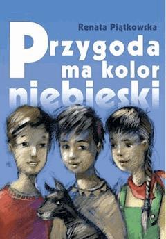 Przygoda ma kolor niebieski - Renata Piątkowska - ebook