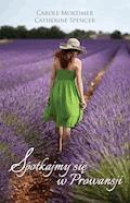 Spotkajmy się w Prowansji - Carole Mortimer, Catherine Spencer - ebook