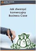 Jak stworzyć komercyjny Business Case - Barbara Dąbrowska - ebook