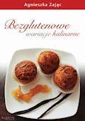 Bezglutenowe wariacje kulinarne - Agnieszka Zając - ebook