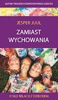 Zamiast wychowania. O sile relacji z dzieckiem - Jesper Juul - ebook