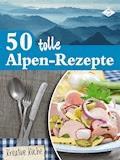 50 tolle Alpen-Rezepte - Stephanie Pelser - E-Book