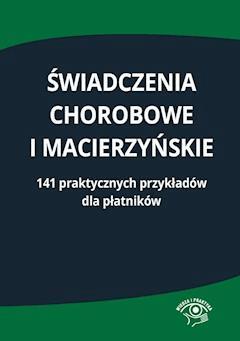 Świadczenia chorobowe i macierzyńskie. 141 praktycznych przykładów dla płatników - Opracowanie zbiorowe - ebook