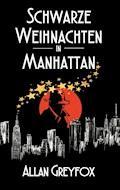 Schwarze Weihnachten in Manhattan - Allan Greyfox - E-Book