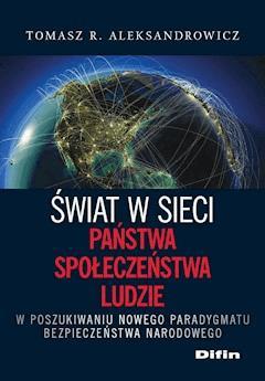 Świat w sieci. Państwa, społeczeństwa, ludzie. W poszukiwaniu nowego paradygmatu bezpieczeństwa narodowego - Tomasz R. Aleksandrowicz - ebook