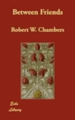 Between Friends - Robert William Chambers - ebook